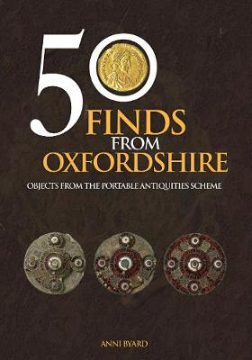 50 Finds from Oxfordshire by Anni Byard