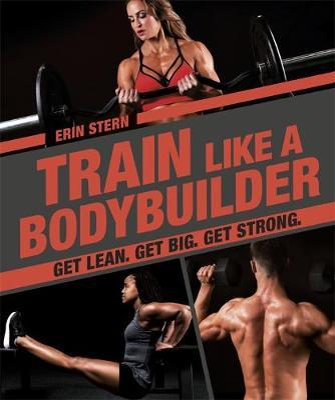 Train Like a Bodybuilder: Get Lean. Get Big. Get Strong. book