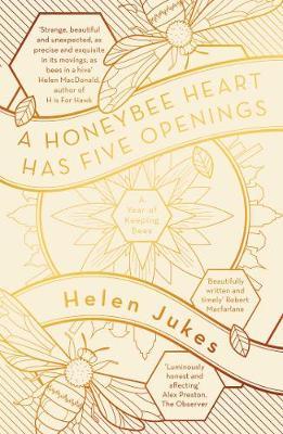 A A Honeybee Heart Has Five Openings by Helen Jukes