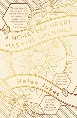 A Honeybee Heart Has Five Openings by Helen Jukes