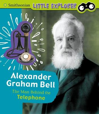 Alexander Graham Bell: The Man Behind the Telephone book