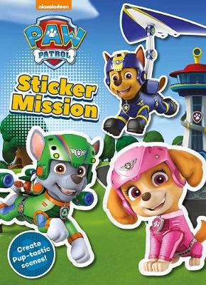 Nickelodeon PAW Patrol Sticker Mission: Create Pup-tastic Scenes! by Parragon Books Ltd