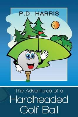 The Adventures of a Hardheaded Golf Ball by Paul Harris