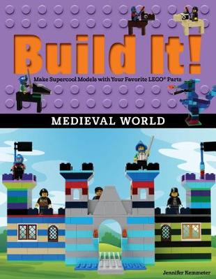 Build It! Medieval World: Make Supercool Models with Your Favorite LEGO (R) Parts by Jennifer Kemmeter