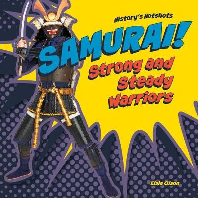 Samurai! Strong and Steady Warriors by Elsie Olson