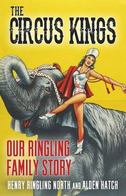 The Circus Kings by Henry Ringling North