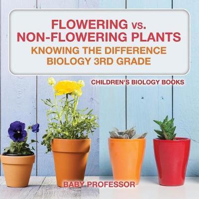 Flowering vs. Non-Flowering Plants by Baby Professor