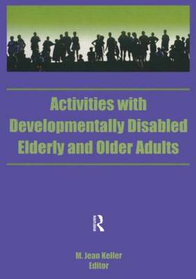 Activities with Developmentally Disabled Elderly and Older Adults by M. Jean Keller