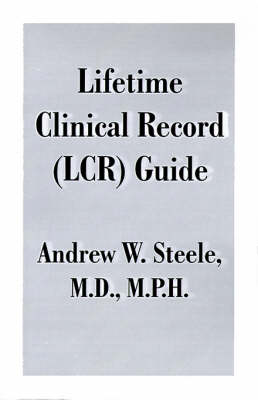Lifetime Clinical Record (LCR) Guide by Andrew W Steele