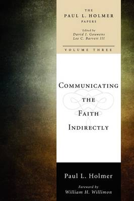 Communicating the Faith Indirectly: Selected Sermons, Addresses, and Prayers by Paul L. Holmer
