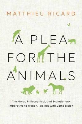 A Plea For The Animals, A by Matthieu Ricard