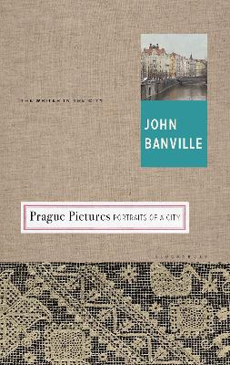 Prague Pictures by John Banville