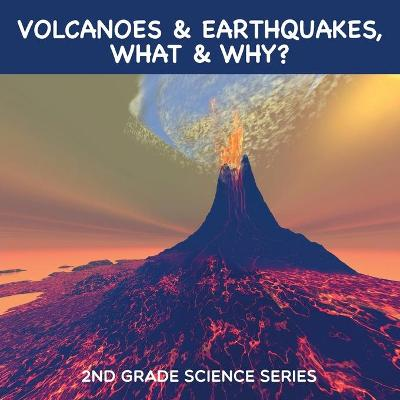 Volcanoes & Earthquakes, What & Why?: 2nd Grade Science Series by Baby Professor