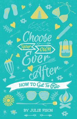 Choose Your Own Ever After: How to Get to Rio by Julie Fison