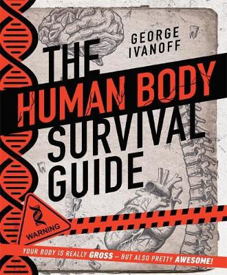 The Human Body Survival Guide by George Ivanoff