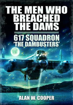 The Men Who Breached the Dams by Alan W. Cooper