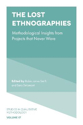 The Lost Ethnographies: Methodological Insights From Projects That Never Were by Robin James Smith