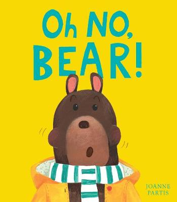 Oh No, Bear! by Joanne Partis