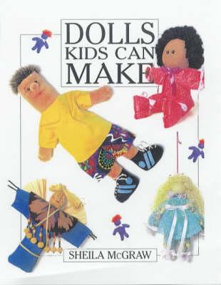 Dolls Kids Can Make by Sheila McGraw