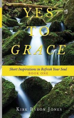 Yes to Grace by Kirk Byron Jones