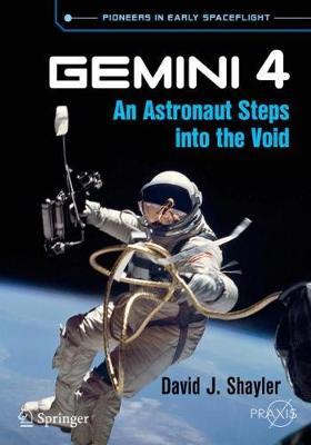 Gemini 4: An Astronaut Steps into the Void by David J. Shayler