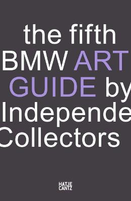 The fifth BMW Art Guide by Independent Collectors: The global guide to private yet publicly accessible collections of contemporary art. book