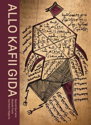 Allo Kafii Gida: Secret Qur'anic Boards from Northern Nigeria by Antoine Lema