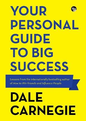 Your Personal Guide to Big Success by Dale Carnegie