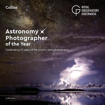 Astronomy Photographer of the Year: Collection 7: Celebrating 10 years of the world's best photography by Royal Observatory Greenwich