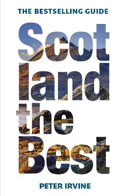 Scotland The Best: The bestselling guide by Peter Irvine