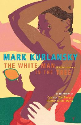 The White Man In The Tree by Mark Kurlansky
