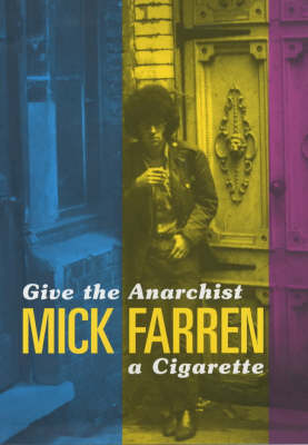 Give the Anarchist a Cigarette by Mick Farren