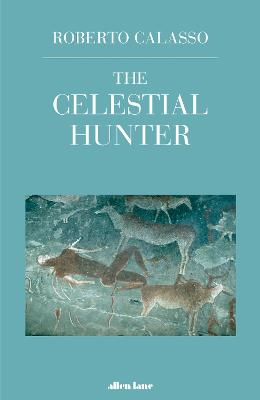 The Celestial Hunter by Roberto Calasso