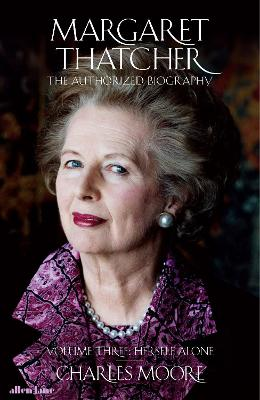 Margaret Thatcher: The Authorized Biography, Volume Three: Herself Alone book