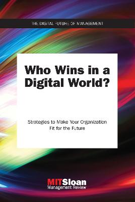 Who Wins in a Digital World?: Strategies to Make Your Organization Fit for the Future by MIT Sloan Management Review