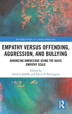 Empathy versus Offending, Aggression and Bullying: Advancing Knowledge using the Basic Empathy Scale book