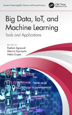Big Data, IoT, and Machine Learning: Tools and Applications by Rashmi Agrawal