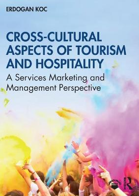 Cross-Cultural Aspects of Tourism and Hospitality: A Services Marketing and Management Perspective book