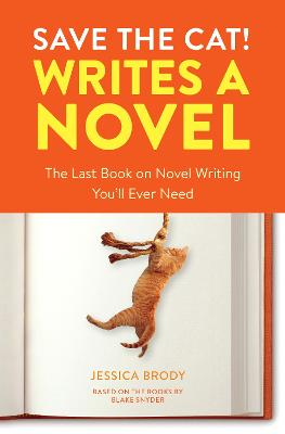 Save the Cat! Writes a Novel: The Last Book On Novel Writing That You'll Ever Need by Jessica Brody