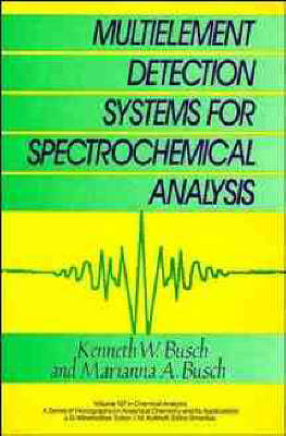 Multi-element Detection Systems for Spectrochemical Analysis by Kenneth W. Busch