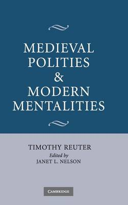 Medieval Polities and Modern Mentalities by Timothy Reuter