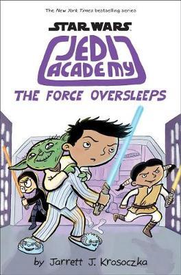 The Force Oversleeps (Star Wars: Jedi Academy #5) by Jarrett Krosoczka