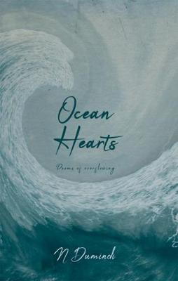 Ocean Hearts: Poems of Overflowing by N Dumindi