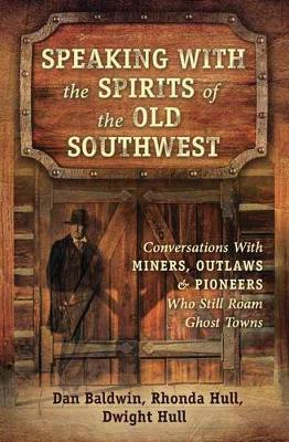Speaking With the Spirits of the Old Southwest by Dan Baldwin