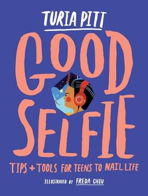 Good Selfie: Tips and Tools for Teens to Nail Life by Turia Pitt