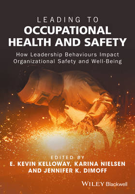 Leading to Occupational Health and Safety - How   Leadership Behaviours Impact Organizational Safetyand Well-being by E. Kevin Kelloway