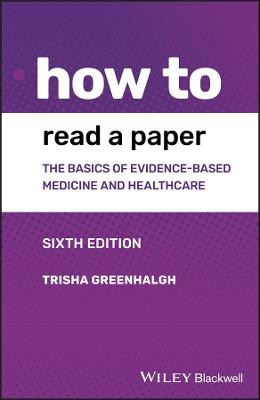 How to Read a Paper: The Basics of Evidence-based Medicine and Healthcare by Trisha Greenhalgh