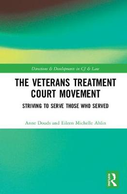 The Veterans Treatment Court Movement: Striving to Serve Those Who Served by Anne S. Douds