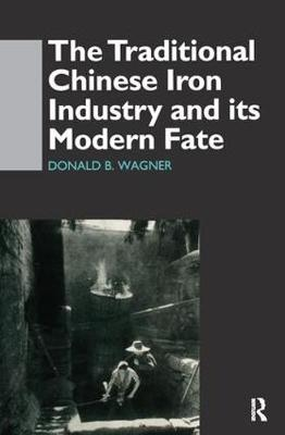 The Traditional Chinese Iron Industry and Its Modern Fate by Donald B. Wagner