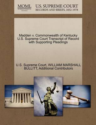 Madden V. Commonwealth of Kentucky U.S. Supreme Court Transcript of Record with Supporting Pleadings by William Marshall Bullitt